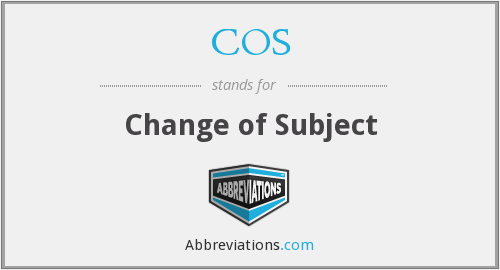 COS - Change of Subject