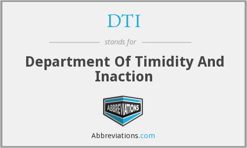 DTI - Department Of Timidity And Inaction
