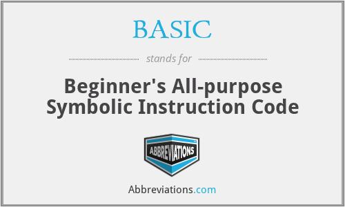 BASIC - Beginner's All-purpose Symbolic Instruction Code