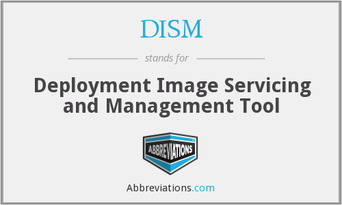 DISM - Deployment Image Servicing and Management Tool