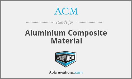 ACM - Aluminium Composite Material