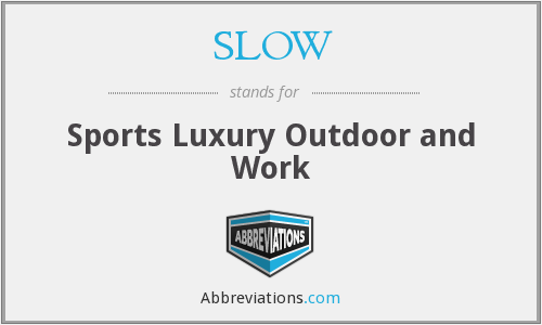 SLOW - Sports Luxury Outdoor and Work