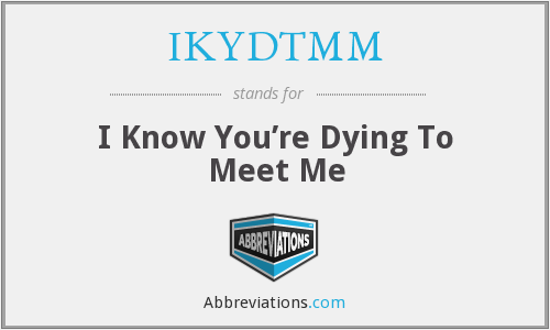 What does IKYDTMM stand for?