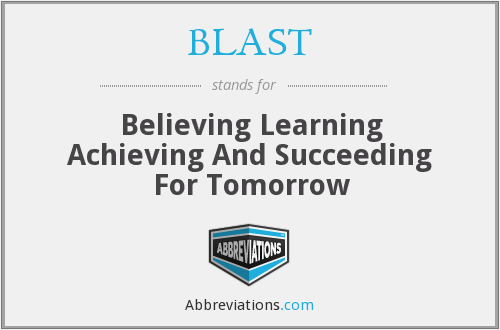 BLAST - Believing Learning Achieving And Succeeding For Tomorrow