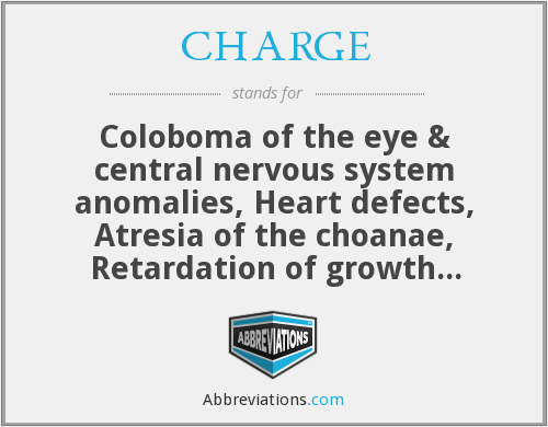 CHARGE - Coloboma of the eye & central nervous system anomalies, Heart defects, Atresia of the choanae, Retardation of growth and/or development, Genital and/or urinary defects