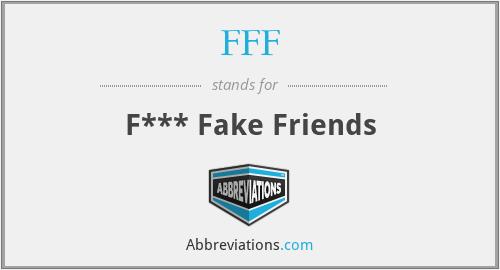 FFF - F*** Fake Friends