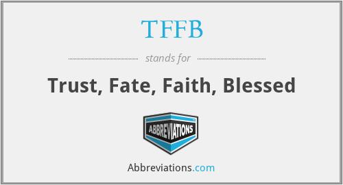 TFFB - Trust, Fate, Faith, Blessed
