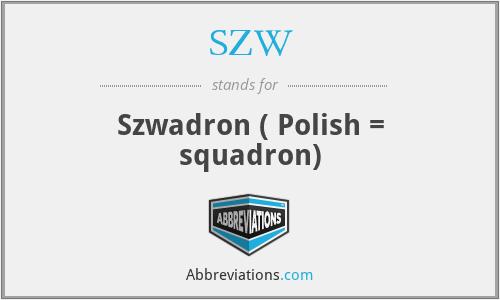 SZW - Szwadron ( Polish = squadron)
