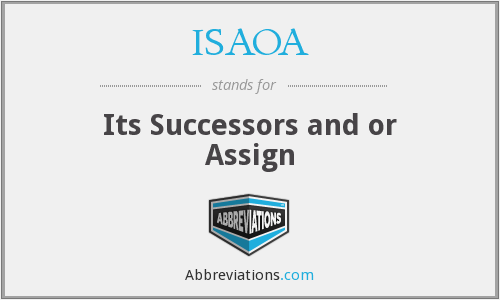ISAOA - Its Successors and or Assign