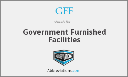 GFF - Government Furnished Facilities