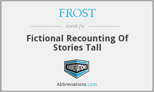 FROST - Fictional Recounting Of Stories Tall