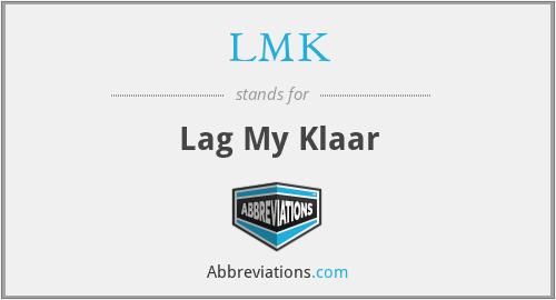 LMK - Lag My Klaar