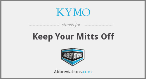 KYMO - Keep Your Mitts Off