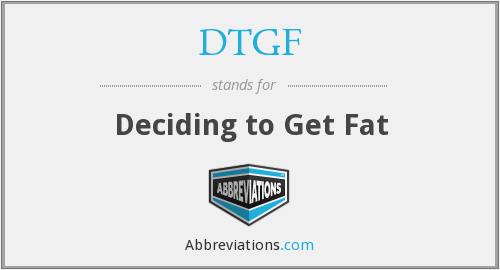 DTGF - Deciding to Get Fat