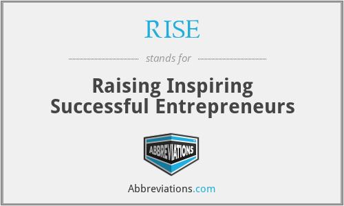 RISE - Raising Inspiring Successful Entrepreneurs