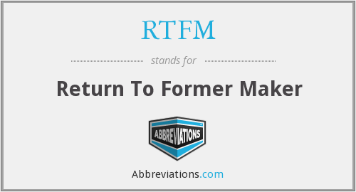 RTFM - Return To Former Maker