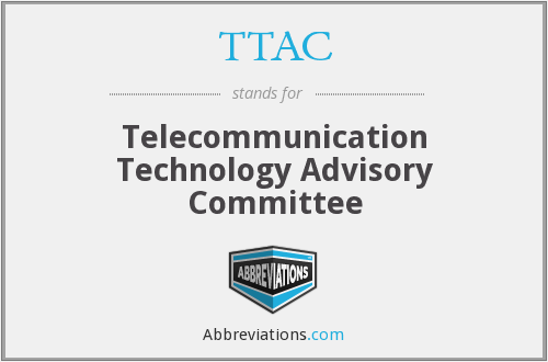 TTAC - Telecommunication Technology Advisory Committee