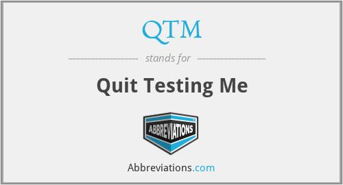 QTM - Quit Testing Me