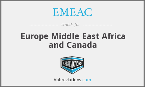EMEAC - Europe Middle East Africa and Canada