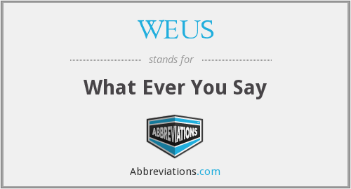 WEUS - What Ever You Say