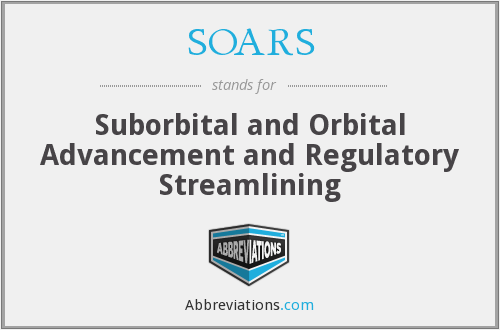 SOARS - Suborbital and Orbital Advancement and Regulatory Streamlining