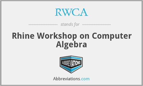 RWCA - Rhine Workshop on Computer Algebra