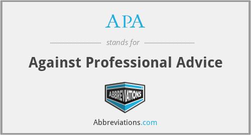 APA - Against Professional Advice