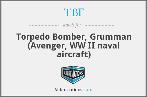 TBF - Torpedo Bomber, Grumman ( Avenger, W W I I naval aircraft)