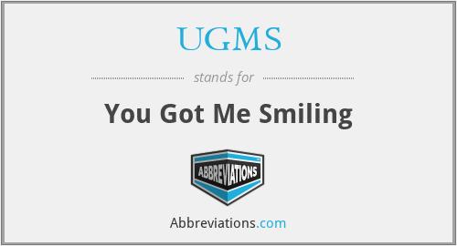 UGMS - You Got Me Smiling