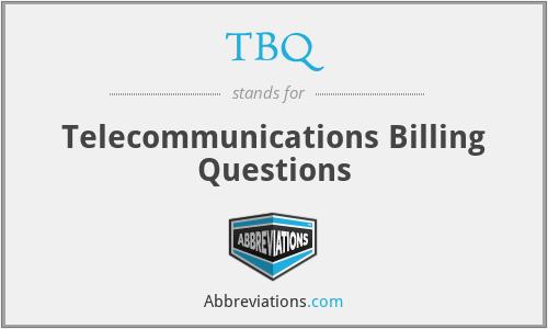 TBQ - Telecommunications Billing Questions