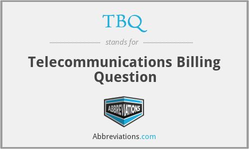 TBQ - Telecommunications Billing Question