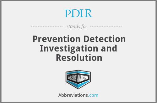 PDIR - Prevention Detection Investigation and Resolution