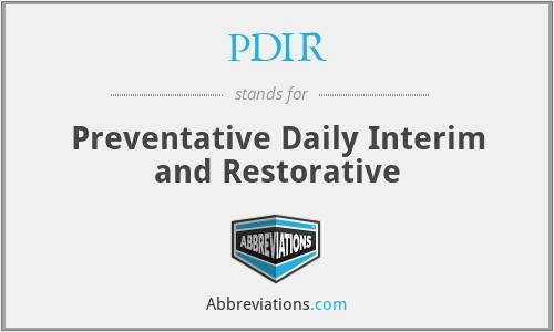 PDIR - Preventative Daily Interim and Restorative
