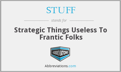 STUFF - Strategic Things Useless To Frantic Folks
