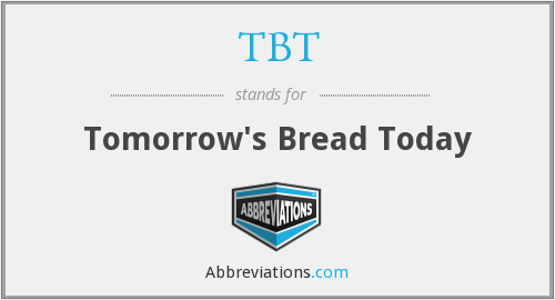 TBT - Tomorrow's Bread Today