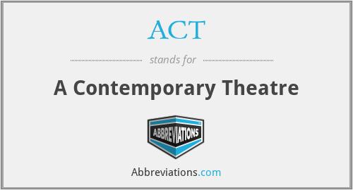 ACT - A Contemporary Theatre