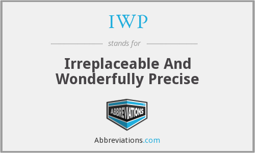 IWP - Irreplaceable And Wonderfully Precise