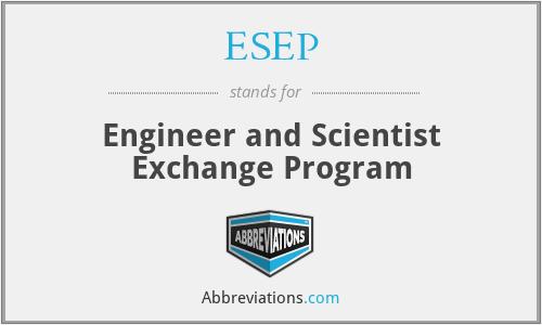 ESEP - Engineer and Scientist Exchange Program
