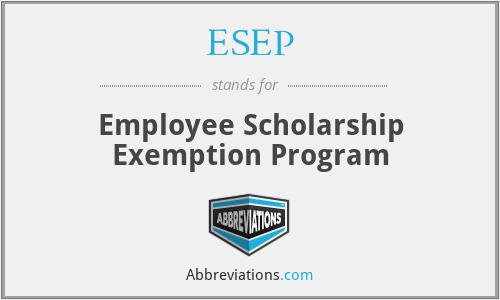 ESEP - Employee Scholarship Exemption Program