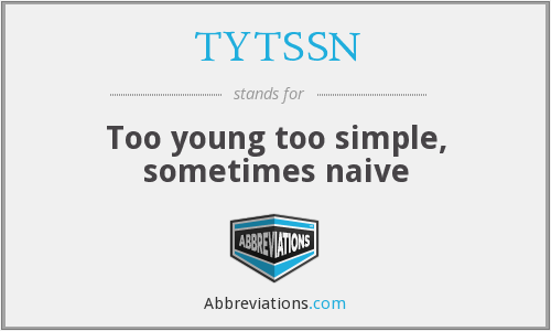 TYTSSN - Too young too simple, sometimes naive