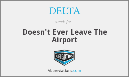 DELTA - Doesn't Ever Leave The Airport