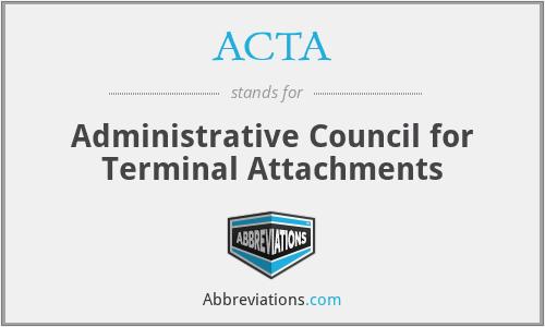 ACTA - Administrative Council for Terminal Attachments