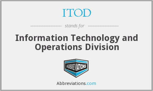 ITOD - Information Technology and Operations Division
