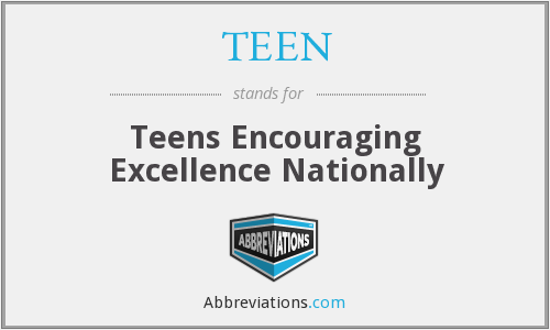TEEN - Teens Encouraging Excellence Nationally