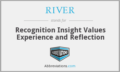 RIVER - Recognition Insight Values Experience and Reflection