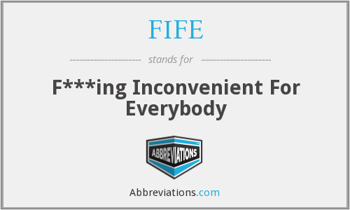 FIFE - F***ing Inconvenient For Everybody