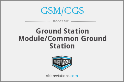 GSM/CGS - Ground Station Module/Common Ground Station