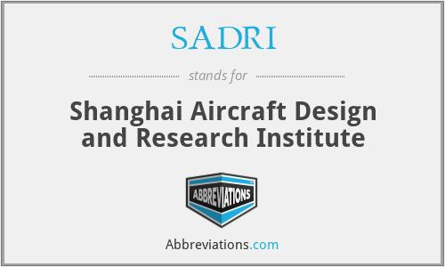 SADRI - Shanghai Aircraft Design and Research Institute