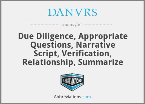 DANVRS - Due Diligence, Appropriate Questions, Narrative Script, Verification, Relationship, Summarize