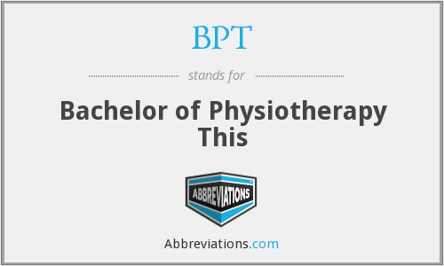 BPT - Bachelor of Physiotherapy This
